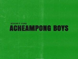 Bosom P-Yung – Acheampong Boys Ft. Kweku Smoke