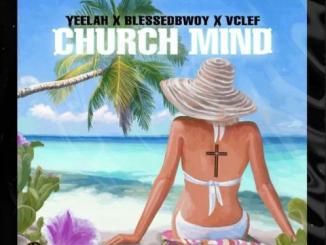 Yeelah – Church Mind Ft. Blessedbwoy x VClef