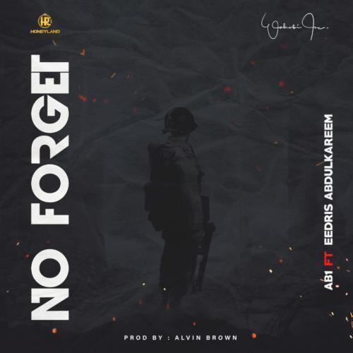 AB1 – No Forget Ft. Eedris Abdulkareem mp3 download