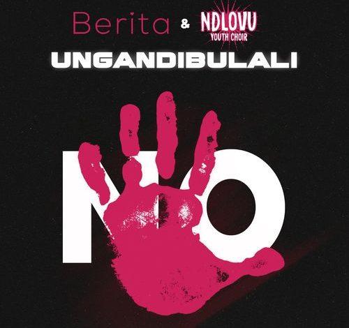 Berita – Ungandibulali Ft. Ndlovu Youth Choir mp3 download