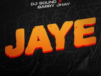 DJ Sound – Jaye Ft. Barry Jhay