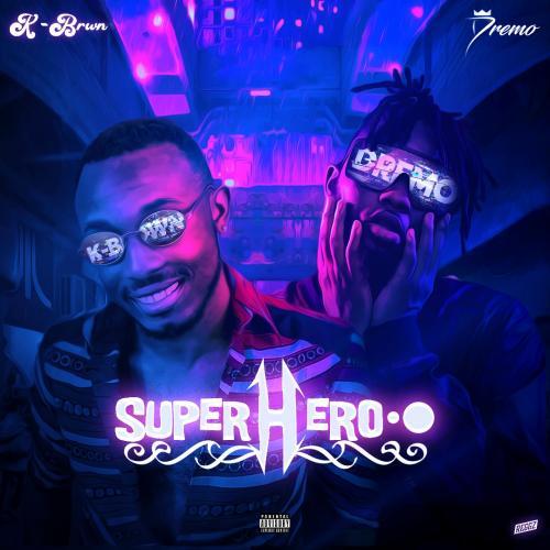 K-Brwn – Superhero Ft. Dremo mp3 download