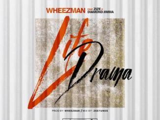 Wheezman – Life Drama Ft. Zize & Diamond Jimma