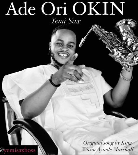 Yemi Sax – Ade Ori Okin mp3 download