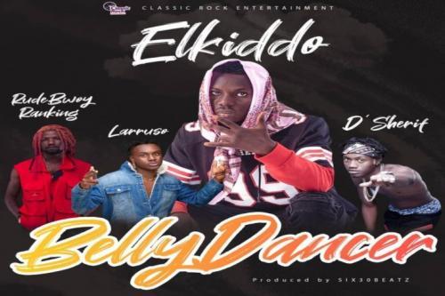 Elkiddo – Belly Dancer Ft. Larruso, RudeBwoy Ranking, D'Sherif mp3 download