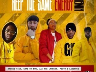 Rashid Kay – Keep The Same Energy (Remix) Ft. Pdot O, Chad Da Don, Landrose, Jae The Lyoness