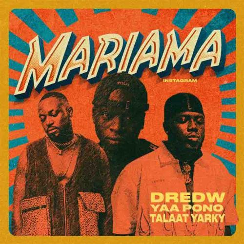 DredW – Mariama (Instagram) Ft. Yaa Pono, Talaat Yarky mp3 download