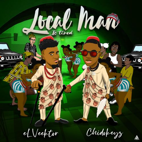 Elveektor – Local Man Is Tired Ft. Chidokeyz mp3 download