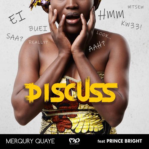Merqury Quaye – Discuss Ft. Prince Bright mp3 download