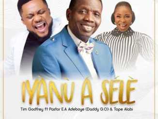 Tim Godfrey – Iyanu A Sele Ft. Pastor E.A Adeboye, Tope Alabi
