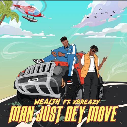 Wealth Ft. Xbreazy – Man Just Dey Move mp3 download