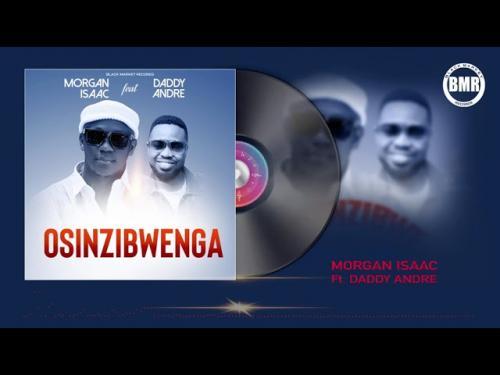 Morgan Isaac Ft. Daddy Andre – Osinzibwenga mp3 download