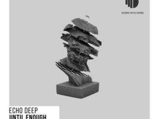 Echo Deep – Until Enough