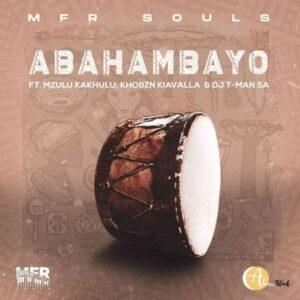 MFR Souls Ft. Mzulu Kakhulu, Khobzn Kiavalla, T-Man SA – Abahambayo mp3 download