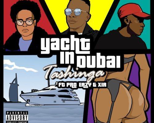 Tashinga – Yacht In Dubai Ft. Pro Eazy, Xia mp3 download