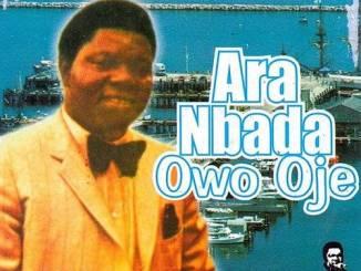 Chief Commander Ebenezer Obey – Ara NbaDa Owo Oje