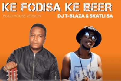 DJ T Blaza & Skatli SA – Ke Fodiswa Ke Beer (Original) mp3 download