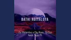 Dr Mthimba, Djy Ross & Dj Ozz – Bathi Ngiyaloya Ft. Siya M mp3 download