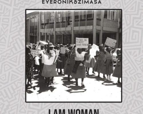 EyeRonik – I Am Woman Ft. Bongani Mehlomakhulu mp3 download