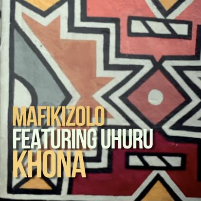Mafikizolo Ft. Uhuru - Khona mp3 download