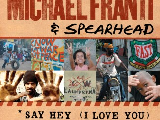 Michael Franti & Spearhead – Say Hey (I Love You)