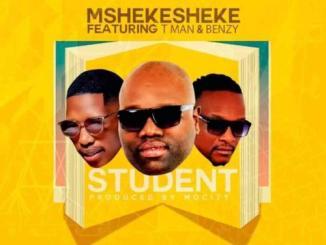 Mshekesheke – Student Ft. T man & Benzy