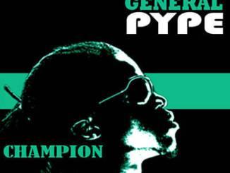 General Pype – Champion + Remix