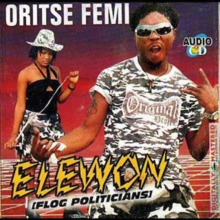 Oritse Femi - Elewon + Flog Politicians (Koboko) mp3 download