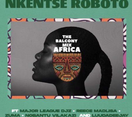 The Balcony Mix Africa – Nkentse Roboto Ft. Major League, Amaroto , Nobantu Vilakazi & LuuDadeejay mp3 download