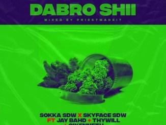 Sokka SDW & Skyface SDW – Dabro Shii Ft. Jay Bahd, O'Kenneth, Thywill