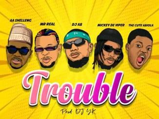 VIDEO: AA Shelleng – Trouble Ft. Mr. Real, Dj Ab, Mickey De Viper, Cute Abiola