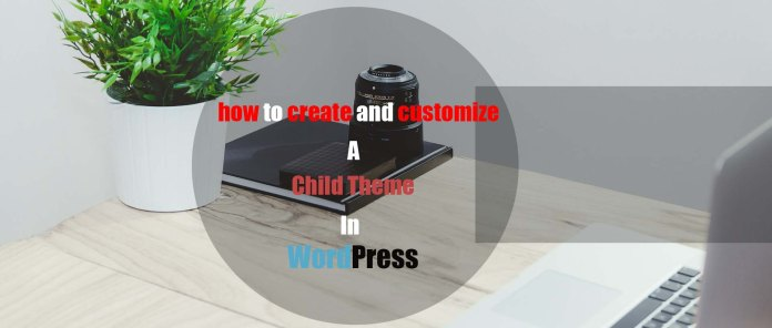 how to easily create a wordpress child theme