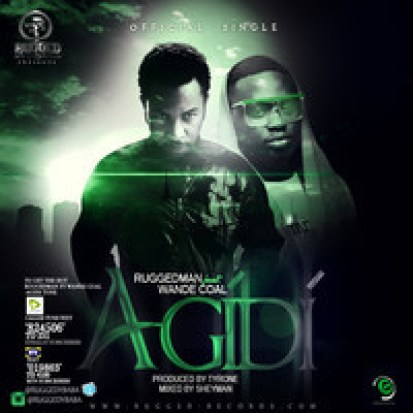 Agidi Artwork Nijaloaded [Music] Ruggedman Ft. Wande Coal   Agidi
