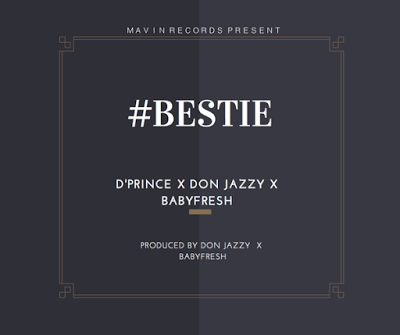 D'Prince-ft.-Don-Jazzy-BabyFresh-Bestie--ARTWORK-NL