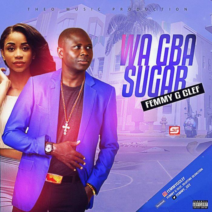 IMG 20170805 WA0001 700x700 - [Music] Femmy G Clef – Wa Gba Sugar