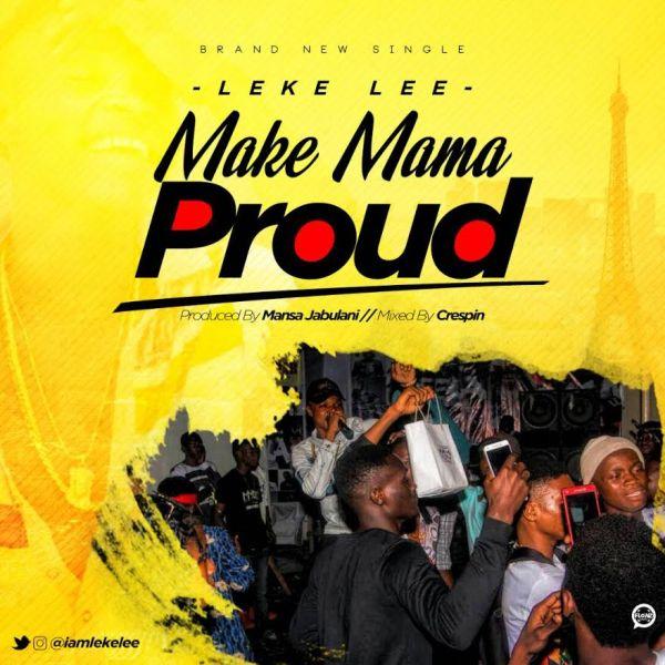 Leke Lee Make Mama Proud Prod. by Mansa Jabulani - [Music] Leke Lee – Make Mama Proud (Prod. by Mansa Jabulani)