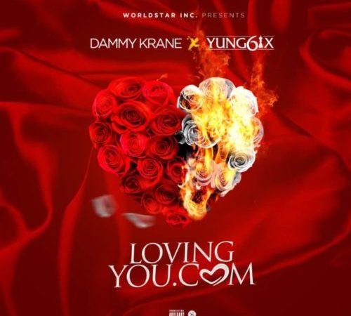 [GT Music] Dammy Krane Ft. Yung6ix – Loving You.Com
