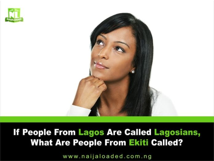 ekitians - If People From Lagos Are Called Lagosians, What Are People From Ekiti Called? (Watch Hilarious Responses)