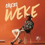 DOWNLOAD MP3: Orezi – Weke
