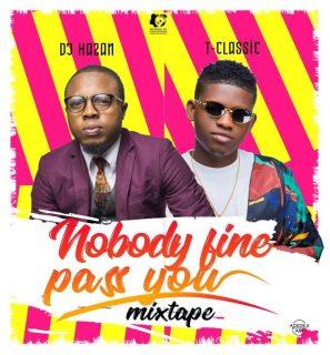 , [Mixtape] DJ Hazan – Nobody Fine Pass You Mix, Hituploaded | Download Nigerian Music & Videos, Latest Nigeria Songs Mp4 Videos Hip Hop Mp3 Musics, Gospel Songs & Reggae 2019
