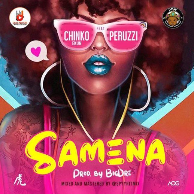 [Music] Chinko Ekun featuring Peruzzi - Samena