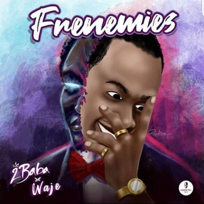 [Music + Video] 2Baba Ft. Waje – Frenemies