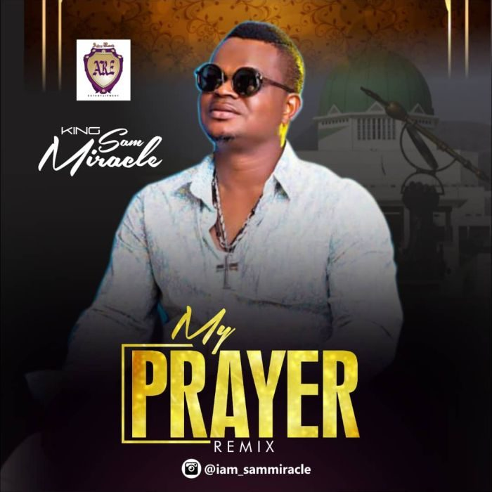 Download [Music] Sam Miracle – My Prayer (Remix)  Mp3 Song