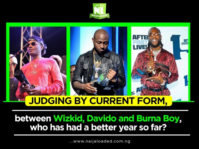 Judging By Current Form, Between Wizkid, Davido And Burna Boy, Who Has Had A Better Year So Far?