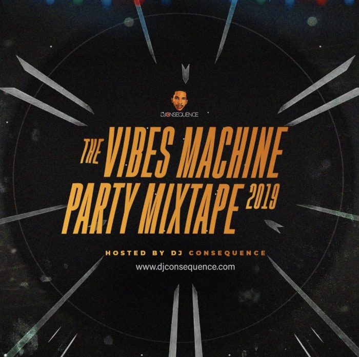 [Mixtape] DJ Consequence – The Vibes Machine Party Mixtape 2019 2