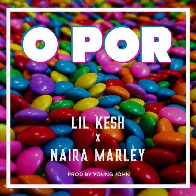 [Lyrics] Lil Kesh Ft. Naira Marley – O Por