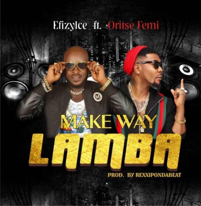 Efizy Ice Ft. Oritsefemi – Make Way Lamba