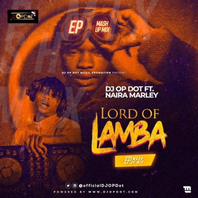 [Mixtape] DJ OP Dot Ft. Naira Marley – Lord Of Lamba EP Mash-Up 1