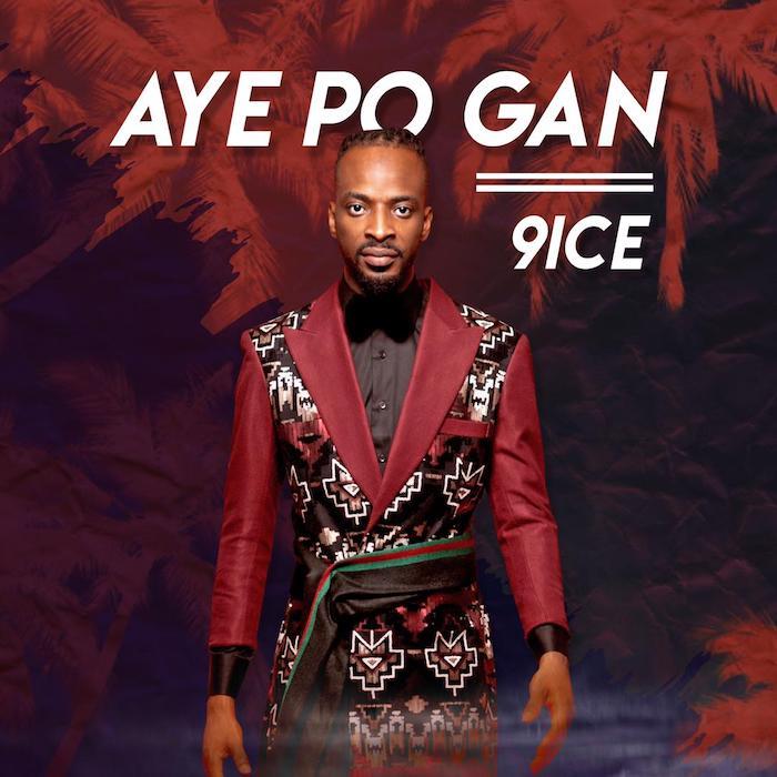 [Lyrics] 9ice – Aye Po Gan