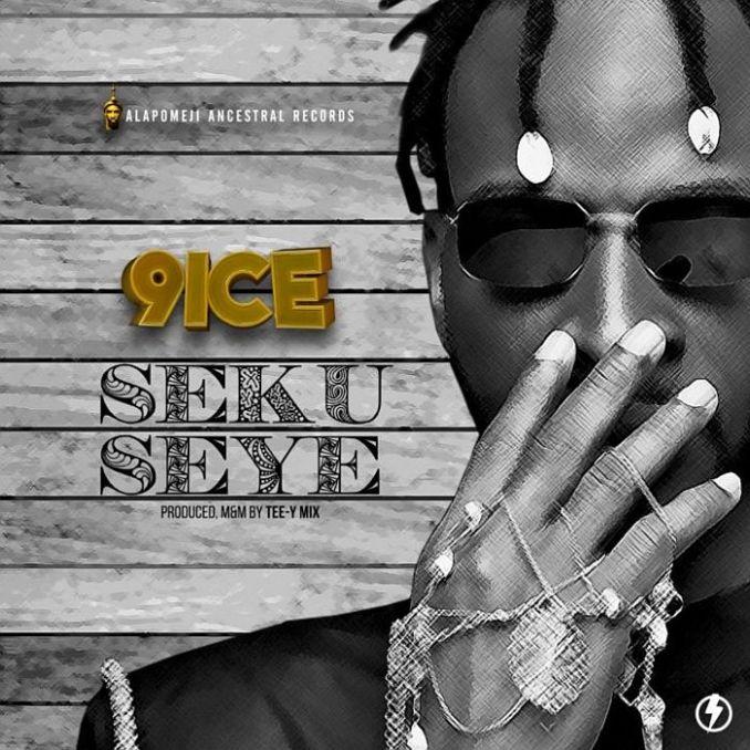[Music] 9ice – Seku Seye